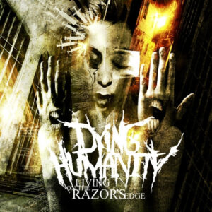 Dying Humanity ‎– Living On The Razor's Edge