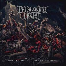 The blood of christ - anthology iv - unrelenting declivity of anguish - CD